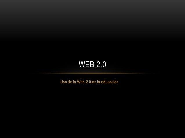 Uso de la Web 2.0 en la educación WEB 2.0