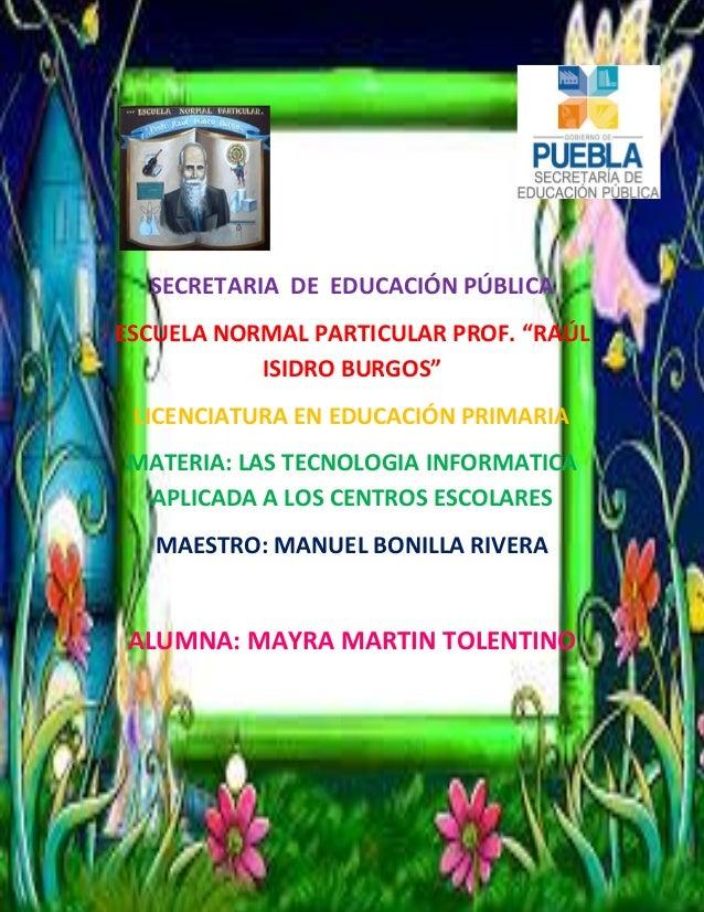 """SECRETARIA DE EDUCACIÓN PÚBLICA ESCUELA NORMAL PARTICULAR PROF. """"RAÚL ISIDRO BURGOS"""" LICENCIATURA EN EDUCACIÓN PRIMARIA MA..."""