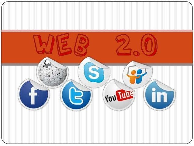 Web 2.0  El término Web 2.0 comprende aquellos sitios web que facilitan el compartir información, la interoperabilidad, e...