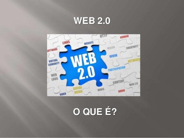 O QUE É? WEB 2.0
