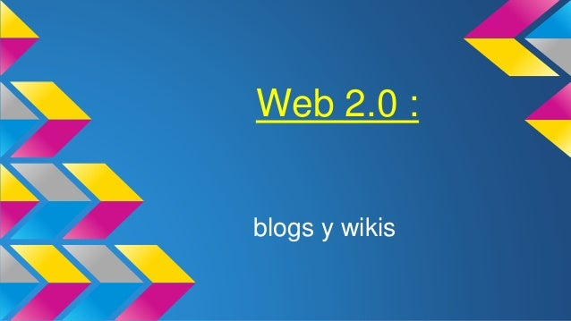 Web 2.0 : blogs y wikis