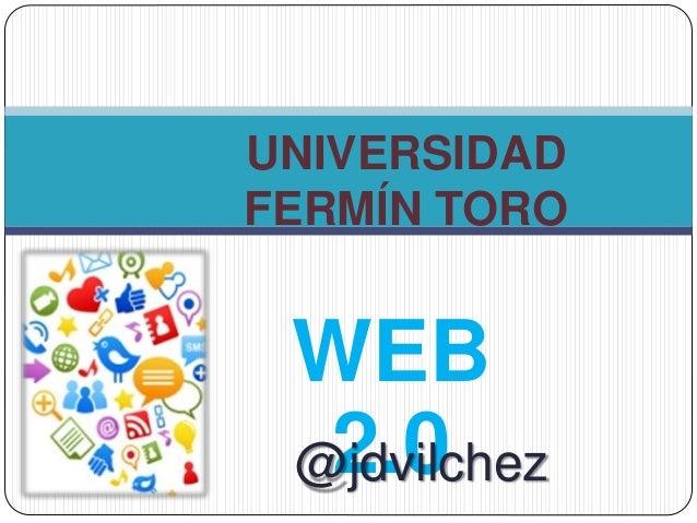 WEB 2.0 UNIVERSIDAD FERMÍN TORO @jdvilchez