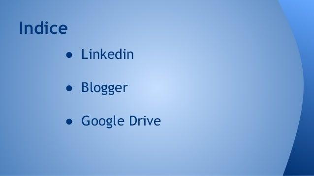 ● Linkedin ● Blogger ● Google Drive Indice