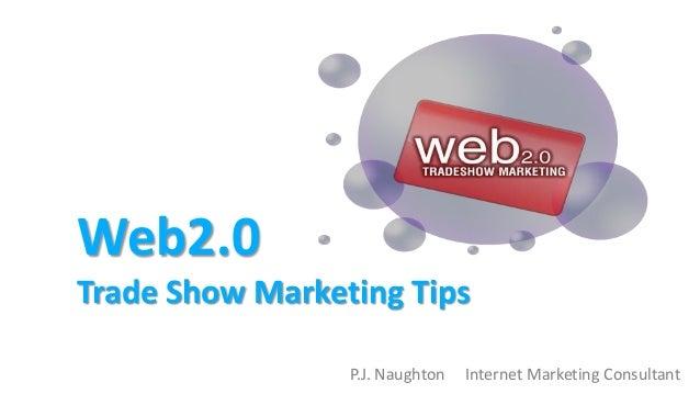 Web2.0 Trade Show Marketing Tips P.J. Naughton Internet Marketing Consultant