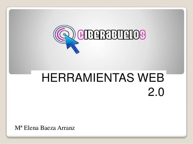 HERRAMIENTAS WEB  2.0  Mª Elena Baeza Arranz