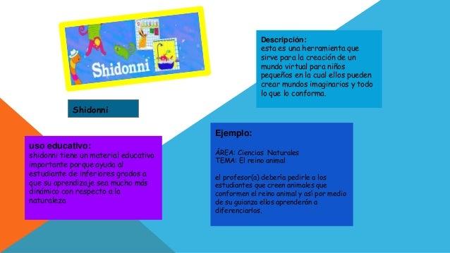 Descripción:  esta es una herramienta que  sirve para la creación de un  mundo virtual para niños  pequeños en la cual ell...