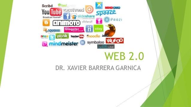 WEB 2.0  DR. XAVIER BARRERA GARNICA