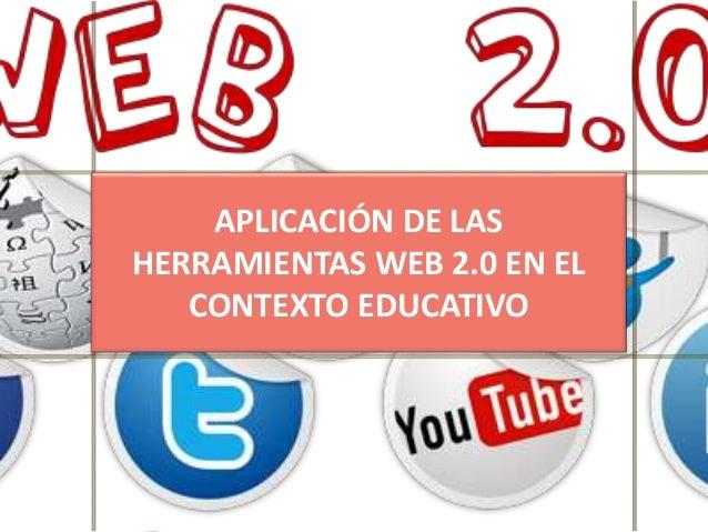 APLICACIÓN DE LAS HERRAMIENTAS WEB 2.0 EN EL CONTEXTO EDUCATIVO
