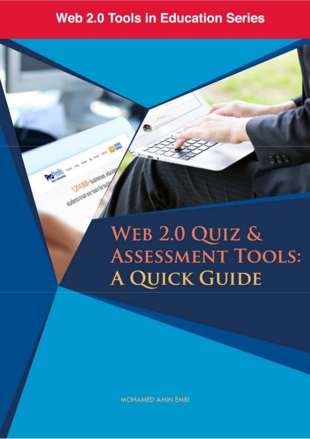 Web 2.0 Quiz & Assessment Tools: A Quick Guide MOHAMED AMIN EMBI Centre for Teaching & Learning Technologies Universiti Ke...