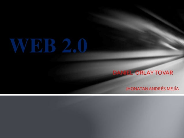 WEB 2.0 JHONATANANDRÉS MEJÍA DANIEL ORLAYTOVAR