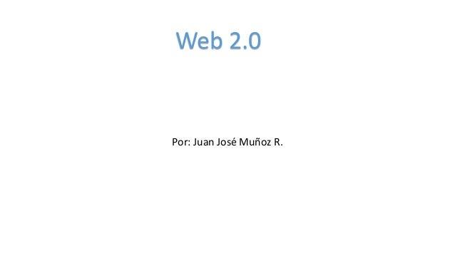 Por: Juan José Muñoz R. Web 2.0