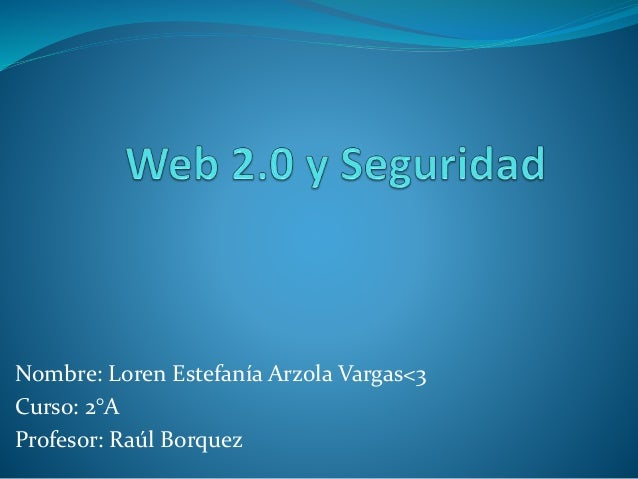 Nombre: Loren Estefanía Arzola Vargas<3 Curso: 2°A Profesor: Raúl Borquez