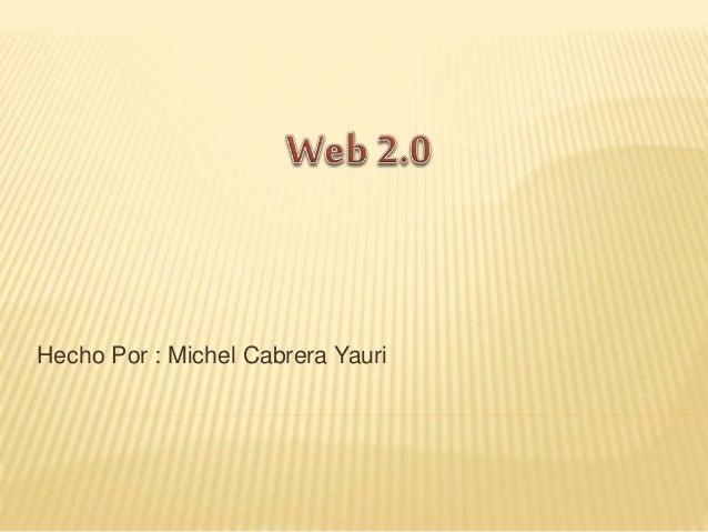 Hecho Por : Michel Cabrera Yauri