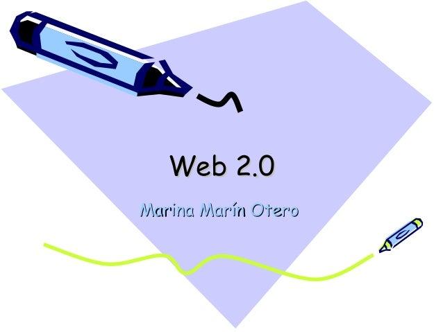 Web 2.0Web 2.0 Marina Marín OteroMarina Marín Otero