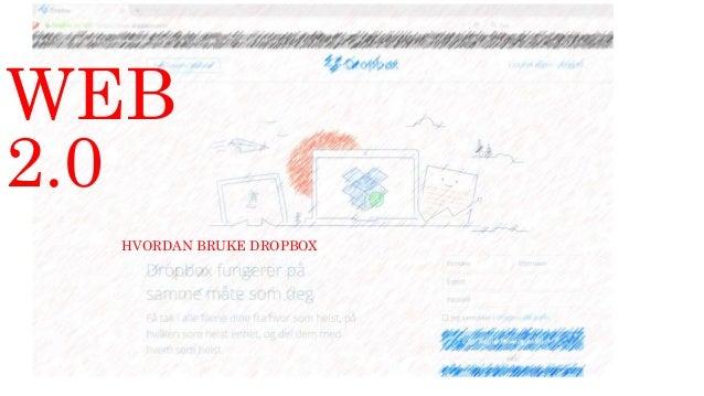 WEB 2.0 HVORDAN BRUKE DROPBOX
