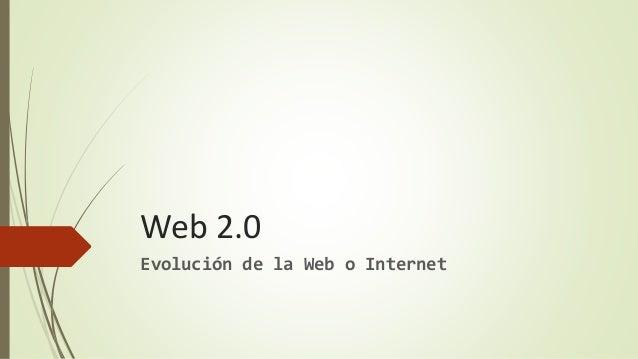 Web 2.0 Evolución de la Web o Internet