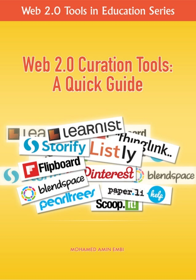 Web 2.0 Curation Tools: A Quick Guide MOHAMED AMIN EMBI Centre for Teaching & Learning Technologies Universiti Kebangsaan ...