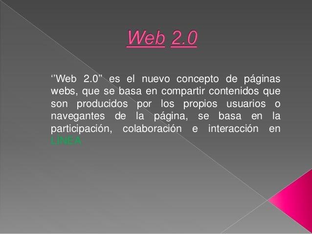 ''Web 2.0'' es el nuevo concepto de páginas webs, que se basa en compartir contenidos que son producidos por los propios u...