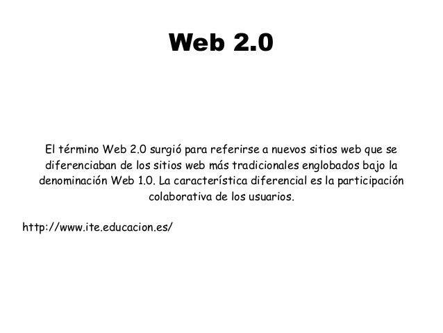 Web 2.0 El término Web 2.0 surgió para referirse a nuevos sitios web que se diferenciaban de los sitios web más tradiciona...