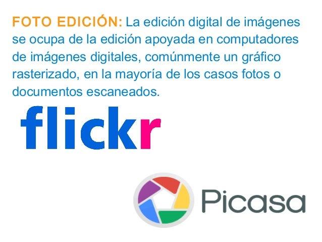 FOTO EDICIÓN: La edición digital de imágenes se ocupa de la edición apoyada en computadores de imágenes digitales, comúnme...