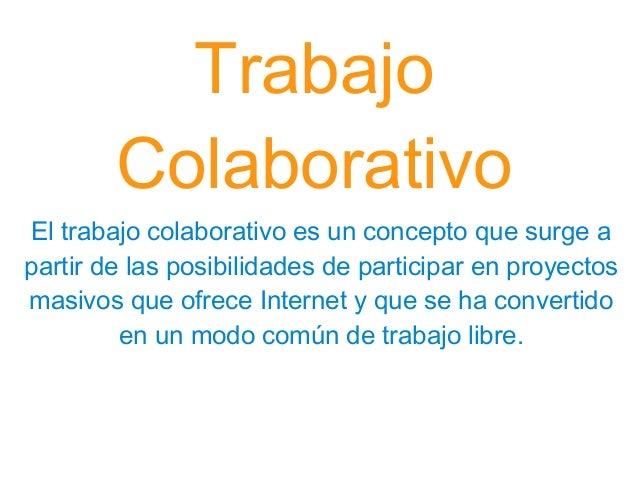 El trabajo colaborativo es un concepto que surge a partir de las posibilidades de participar en proyectos masivos que ofre...