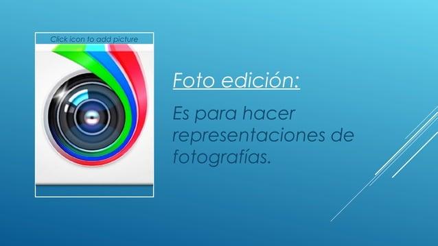 Click icon to add picture Foto edición: Es para hacer representaciones de fotografías.