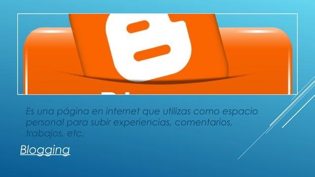 Click icon to add picture Blogging Es una página en internet que utilizas como espacio personal para subir experiencias, c...