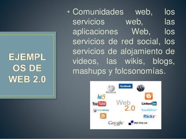 • Comunidades web, los servicios web, las aplicaciones Web, los servicios de red social, los servicios de alojamiento de v...