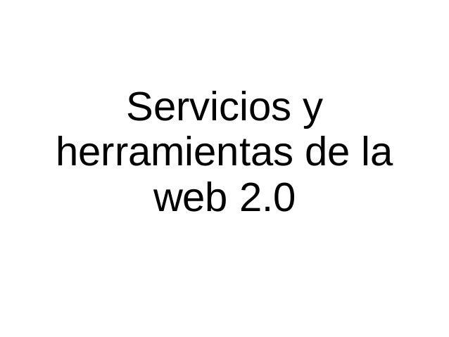 Servicios y herramientas de la web 2.0
