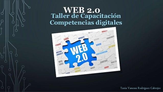 WEB 2.0 Tania Vanessa Rodr�guez Cabrejos Taller de Capacitaci�n Competencias digitales