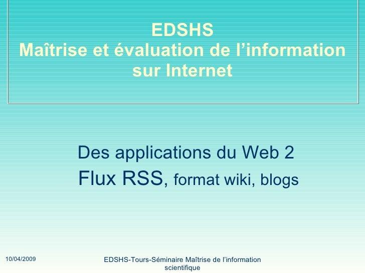 EDSHS Maîtrise et évaluation de l'information sur Internet Des applications du Web 2 Flux RSS ,  format wiki, blogs