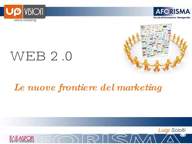 WEB 2.0 Le nuove frontiere del marketing   Luigi  Sciolti