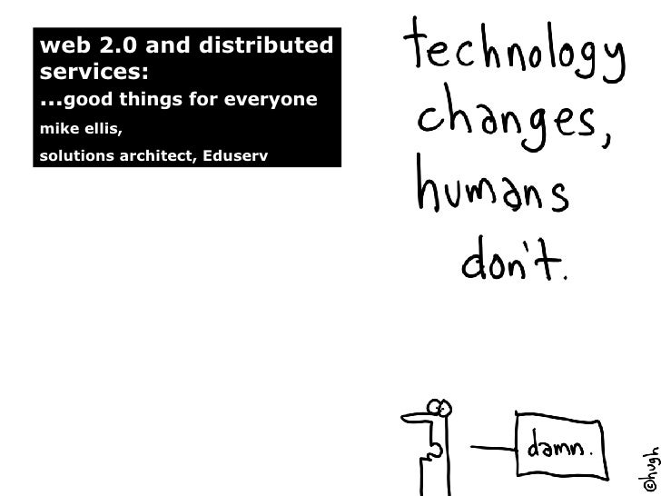 web 2.0 and distributed services:  ... good things for everyone mike ellis,  solutions architect, Eduserv