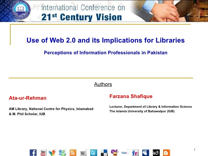 Use of Web 2.0 and its Implications for Libraries Perceptions of Information Professionals in Pakistan Authors Ata-ur-Rehm...