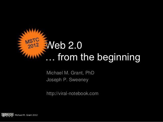 Web 2.0                        … from the beginning                        Michael M. Grant, PhD                        Jo...