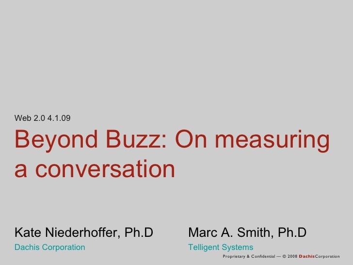 Beyond Buzz: On measuring a conversation Kate Niederhoffer, Ph.D Marc A. Smith, Ph.D   Dachis Corporation Telligent System...
