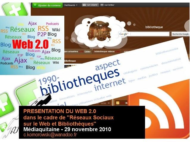 Le Web 2.0 en bibliothèquesLe Web 2.0 en bibliothèques 1 -Présentation du Web 2.0 Logiques et enjeux du Web 2.0 Les attrib...