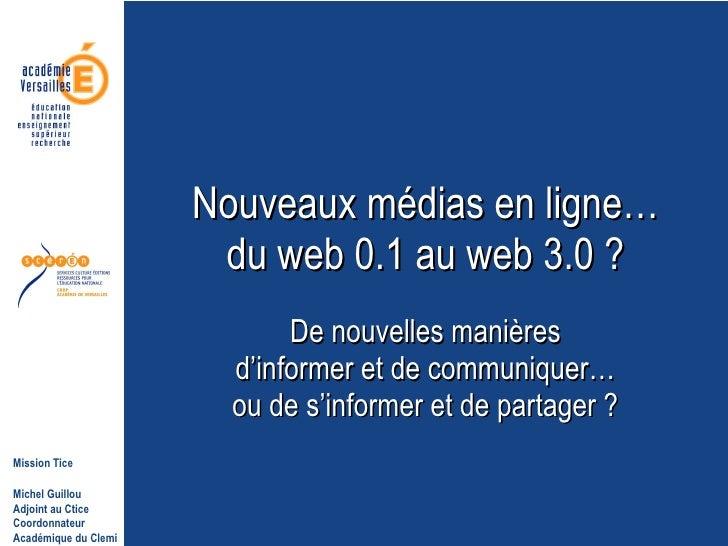 Nouveaux médias en ligne… du web 0.1 au web 3.0 ? De nouvelles manières d'informer et de communiquer… ou de s'informer et ...
