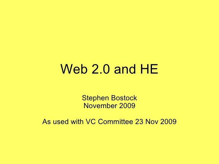 Web 2.0 and HE Stephen Bostock November 2009 As used with VC Committee 23 Nov 2009
