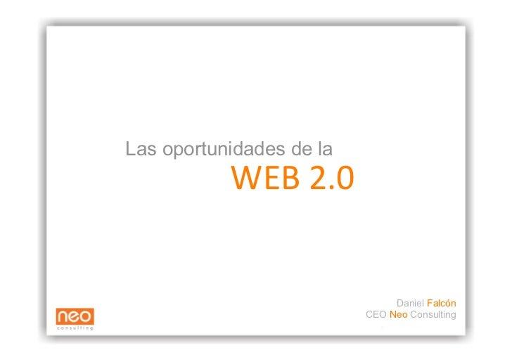 Las oportunidades de la            WEB2.0                                  Daniel Falcón                           CEO N...