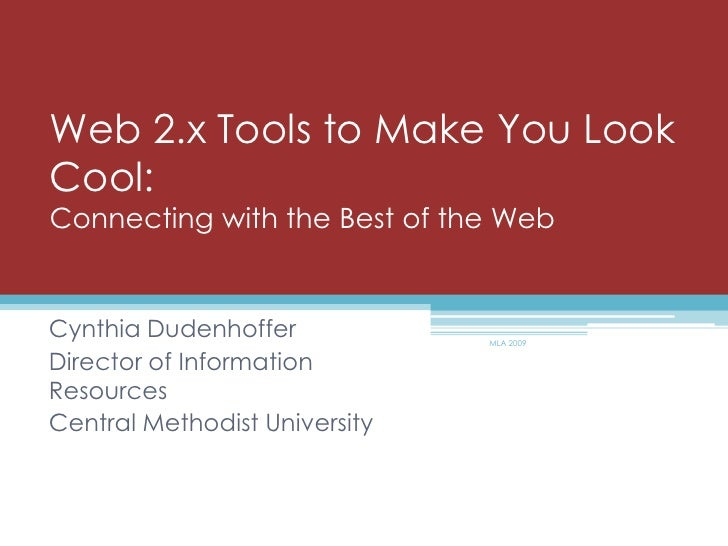 Web 2.x Tools to Make You Look Cool: Connecting with the Best of the Web<br />Cynthia Dudenhoffer<br />Director of Informa...