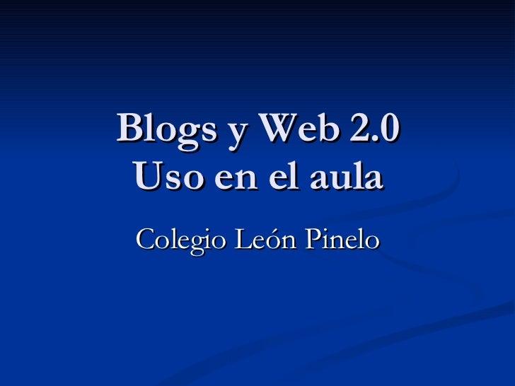 Blogs y Web 2.0 Uso en el aula Colegio León Pinelo