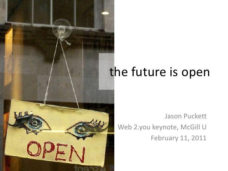 the future is open<br />Jason Puckett<br />Web 2.you keynote, McGill U<br />February 11, 2011<br />