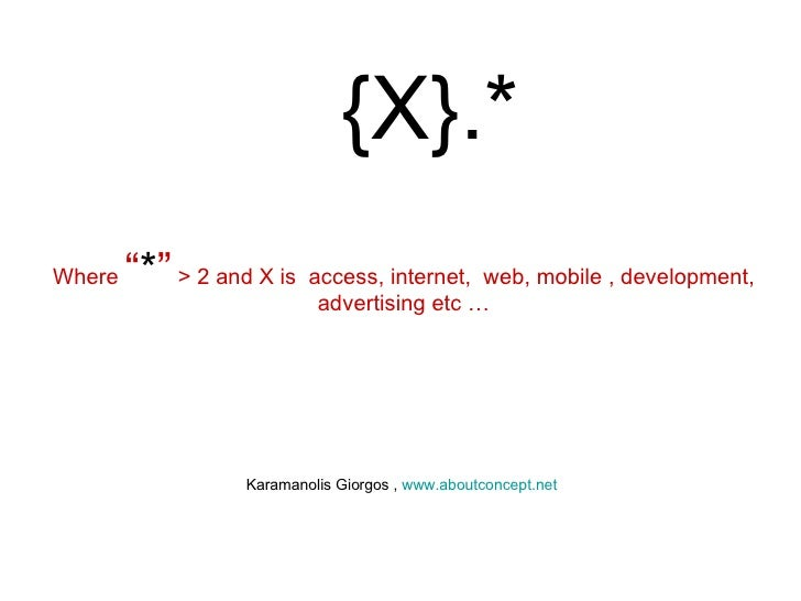 "{ X}.* Where  "" * ""  > 2 and X is  access, internet,  web, mobile , development, advertising etc … Karamanolis Giorgos ,  ..."