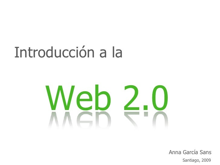 Introducción a la       Web 2.0                     Anna García Sans                          Santiago, 2009