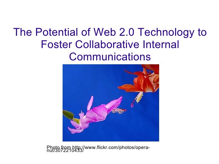 The Potential of Web 2.0 Technology to Foster Collaborative Internal Communications Photo from http://www.flickr.com/photo...