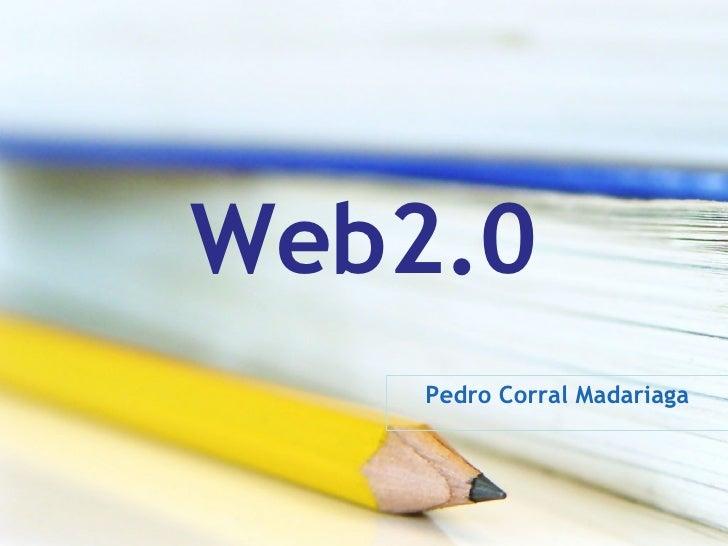 Web2.0 Pedro Corral Madariaga