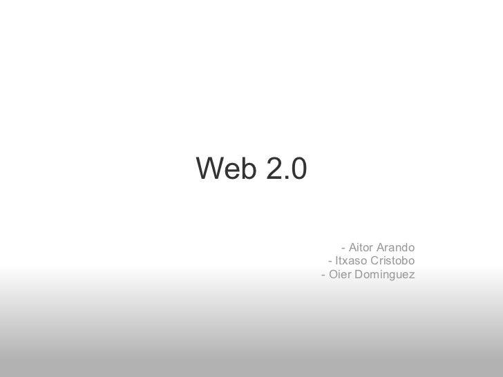 Web 2.0  - Aitor Arando - Itxaso Cristobo - Oier Dominguez