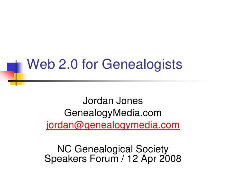 Web 2.0 for Genealogists<br />Jordan Jones<br />GenealogyMedia.com<br />jordan@genealogymedia.com<br />NC Genealogical Soc...