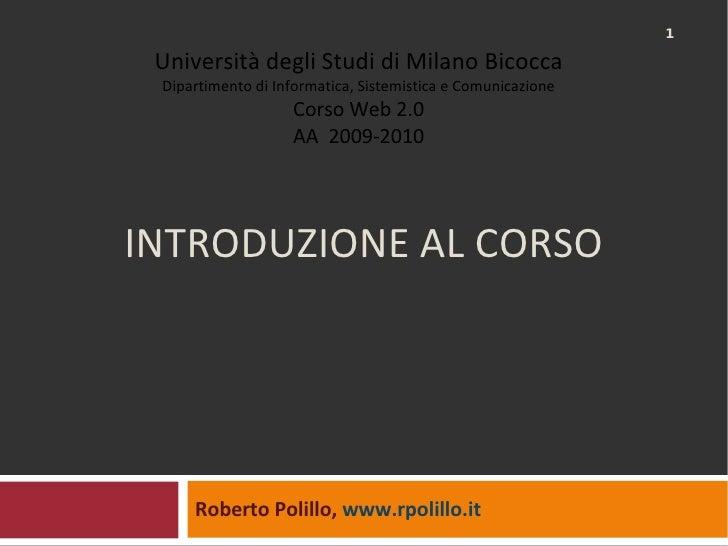 INTRODUZIONE AL CORSO Roberto Polillo,  www.rpolillo.it   Università degli Studi di Milano Bicocca Dipartimento di Informa...
